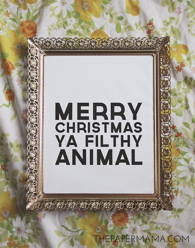 Merry Christmas Ya Filthy Animal // freebie printable to download at thepapermama.com