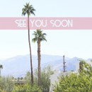 SEE YOU SOON Palm Springs Meet Make Do // thepapermama.com